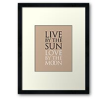 LIVE BY THE SUN. LOVE BY THE MOON. Framed Print