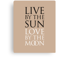 LIVE BY THE SUN. LOVE BY THE MOON. Canvas Print