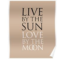 LIVE BY THE SUN. LOVE BY THE MOON. Poster