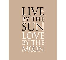 LIVE BY THE SUN. LOVE BY THE MOON. Photographic Print