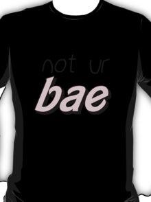not ur bae T-Shirt