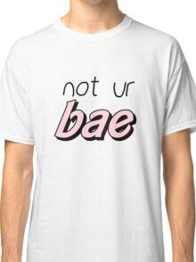 not ur bae Classic T-Shirt