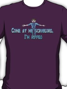 Come at me scrublord, I'm ripped. T-Shirt