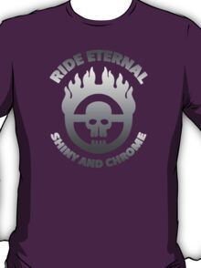 Mad Max - Warboy Skull Wheel - 'Ride Eternal Shiny and Chrome' T-Shirt