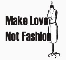 Make Love Not Fashion by KissMyArt