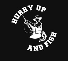 HURRY UP AND FISH Unisex T-Shirt
