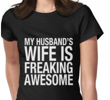 My Husband's Wife Is Freaking Awesome! Womens Fitted T-Shirt