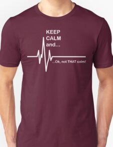 Keep Calm and...Not That Calm  T-Shirt