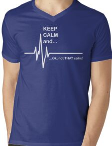 Keep Calm and...Not That Calm  Mens V-Neck T-Shirt