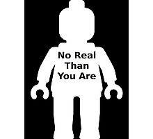 Minifig with 'No Real Than You Are' Slogan Photographic Print