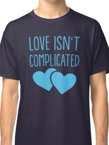 Love isn't complicated in blue Classic T-Shirt