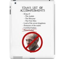 Stannis' list of accomplishments iPad Case/Skin