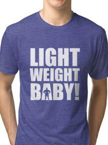 Light Weight Baby! Tri-blend T-Shirt