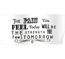 The pain you feel today will be the strength you feel tomorrow Poster