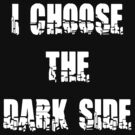 Funny &quot;I Choose The Dark Side&quot; Dark by T-ShirtsGifts