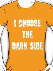 "Funny ""I Choose The Dark Side"" Dark T-Shirt"