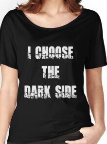 "Funny ""I Choose The Dark Side"" Dark Women's Relaxed Fit T-Shirt"