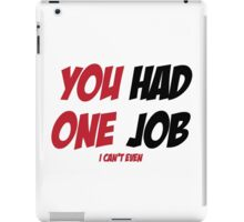 YOU HAD ONE JOB iPad Case/Skin