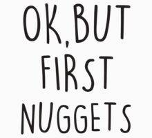 OK, But first nuggets by Stephen0C