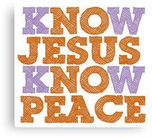 KNOW JESUS KNOW PEACE Canvas Print