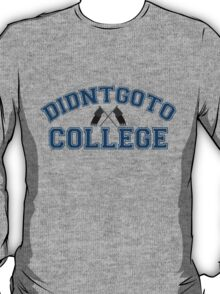 Didntgoto College T-Shirt
