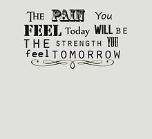 The pain you feel today will be the strength you feel tomorrow Unisex T-Shirt