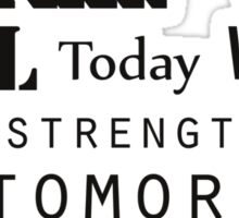 The pain you feel today will be the strength you feel tomorrow Sticker