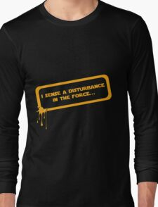 I sense a disturbance in the force... Long Sleeve T-Shirt