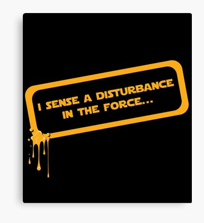 I sense a disturbance in the force... Canvas Print
