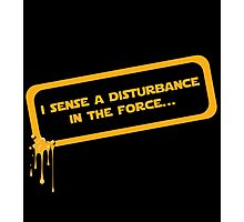I sense a disturbance in the force... Photographic Print