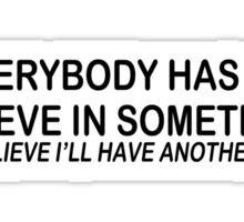 Believe Beer Funny TShirt Epic T-shirt Humor Tees Cool Tee Sticker