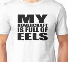 My Hovercraft Is Full Of Eels Unisex T-Shirt