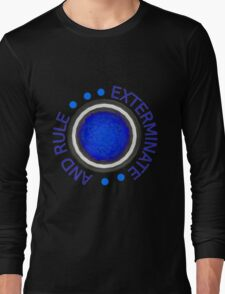 Exterminate and Rule! Long Sleeve T-Shirt