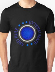 Exterminate and Rule! Unisex T-Shirt