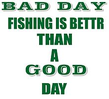 a bad day fishing is better than a good day at work by teeshoppy