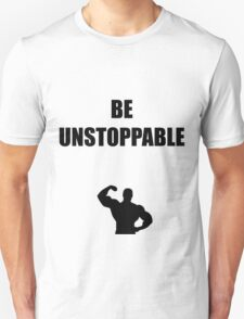 Bodybuilding shirt - Be unstoppable - gym shirt T-Shirt