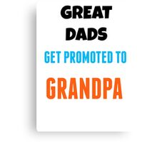 Father´s Day shirt - Great dads get promoted to grandpa - Fathers day gift Canvas Print