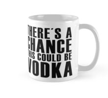 There's A Chance This Could Be Vodka Classic White Coffee  Mug