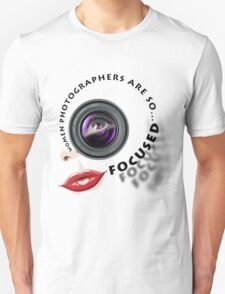 Women photographers are so... FOCUSED. Unisex T-Shirt