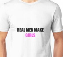 Father´s Day Shirt - Real men make girls - Gifts for dad Unisex T-Shirt