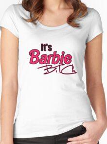 its barbie bitch! Women's Fitted Scoop T-Shirt