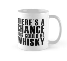 THERE´S A CHANCE THIS COULD BE WHISKY Mug