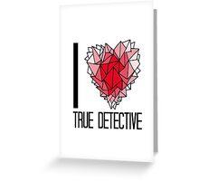 I love True Detective Greeting Card