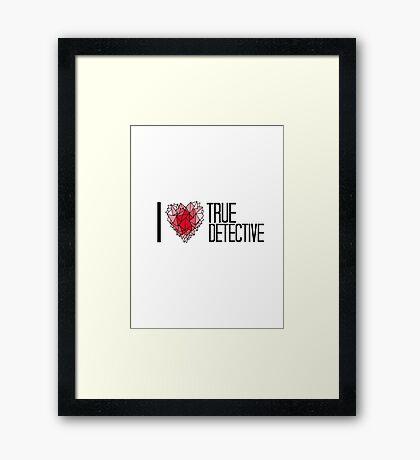 I love True Detective Framed Print