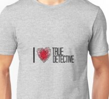 I love True Detective Unisex T-Shirt