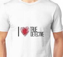 I love True Detective Unisex T-Shirt