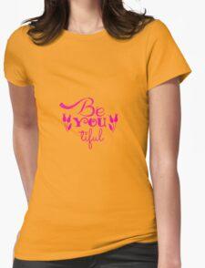 Be (you) tiful - Beautiful Womens Fitted T-Shirt