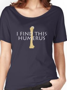 I find this humerus Women's Relaxed Fit T-Shirt