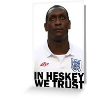 In HESKEY we trust - ENGLAND FOOTBALL Greeting Card