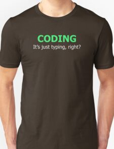CODING - It's Just Typing, Right? Unisex T-Shirt